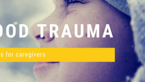 Childhood Trauma - Tips for Caregivers